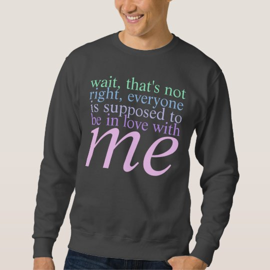 be in love with me sweatshirt