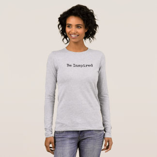 Be Inspired Long Sleeve T Shirt