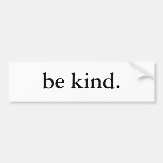 be kind. bumper sticker
