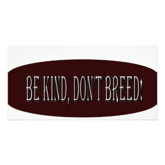Be kind don t breed picture card