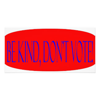 Be kind don t vote photo card