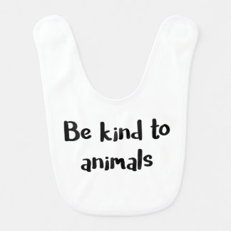 """Be kind to animals"" baby bib"