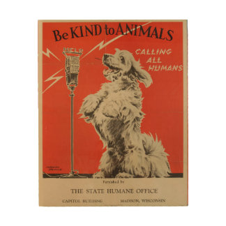 Be Kind to Animals Calling All Humans 1938 Wood Print