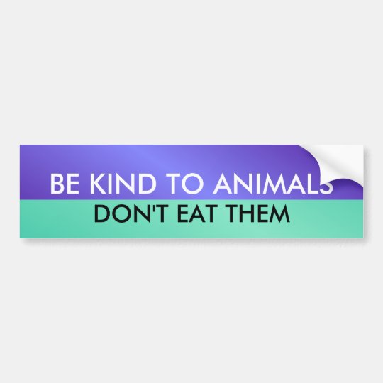 BE KIND TO ANIMALS, DON'T E... BUMPER STICKER