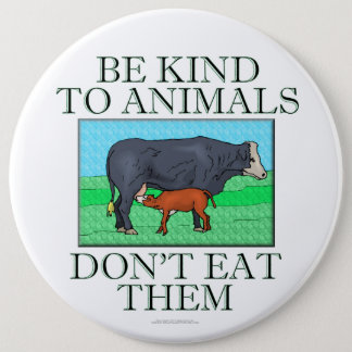 Be kind to animals. Don't eat them. (button) 6 Cm Round Badge