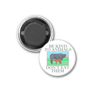 Be kind to animals. Don't eat them. (magnet) 3 Cm Round Magnet