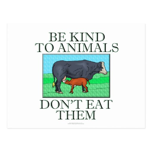 Be kind to animals. Don't eat them. Postcards