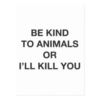 Be Kind to Animals or I ll Kill You Post Card