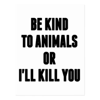 Be Kind to Animals or I ll Kill You Postcard