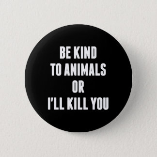 Be Kind to Animals or I'll Kill You 6 Cm Round Badge
