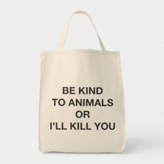 Be Kind to Animals or I'll Kill You Grocery Tote Bag