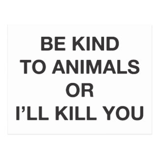 Be Kind to Animals or I'll Kill You Postcard