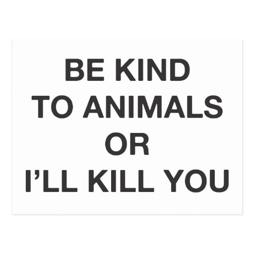 Be Kind to Animals or I'll Kill You Post Card