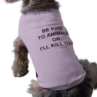 Be Kind to Animals or I'll Kill You Sleeveless Dog Shirt