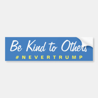 Be Kind to Others Nevertrump Bumper Sticker