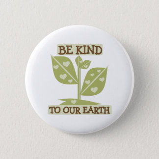Be Kind to Our Earth 6 Cm Round Badge