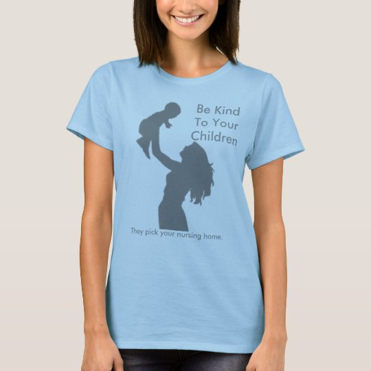 Be Kind To Your Children T-Shirt