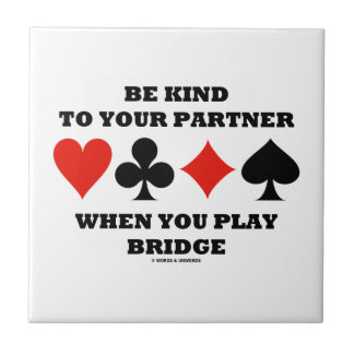 Be Kind To Your Partner When You Play Bridge Small Square Tile