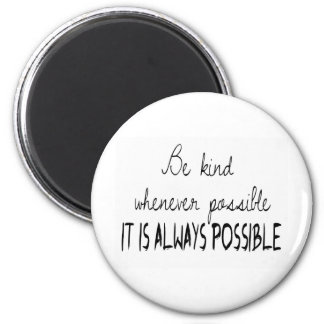 Be kind whenever possible 6 cm round magnet