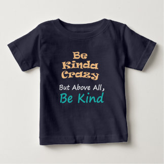 Be kinda crazy but above all be kind baby T-Shirt