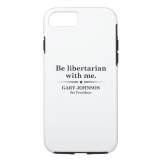 Be Libertarian With Me iPhone 7 Case