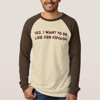 Be Like Ken Kovash T-Shirt