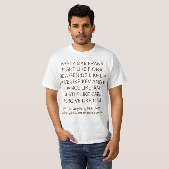 Be like. shameless T-Shirt