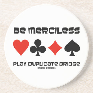 Be Merciless Play Duplicate Bridge (Card Suits) Beverage Coaster