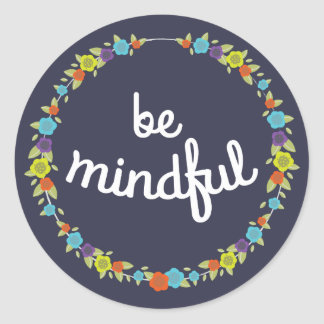 Be Mindful Stickers. Round Sticker