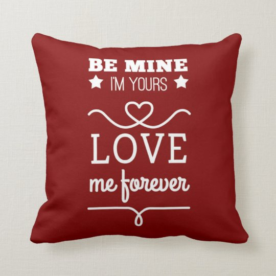 Be Mine I'm Yours, Love Me Forever Cushion