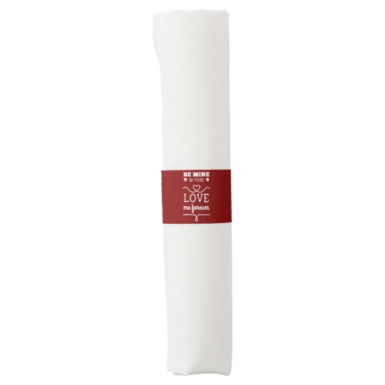 Be Mine I'm Yours, Love Me Forever Napkin Band