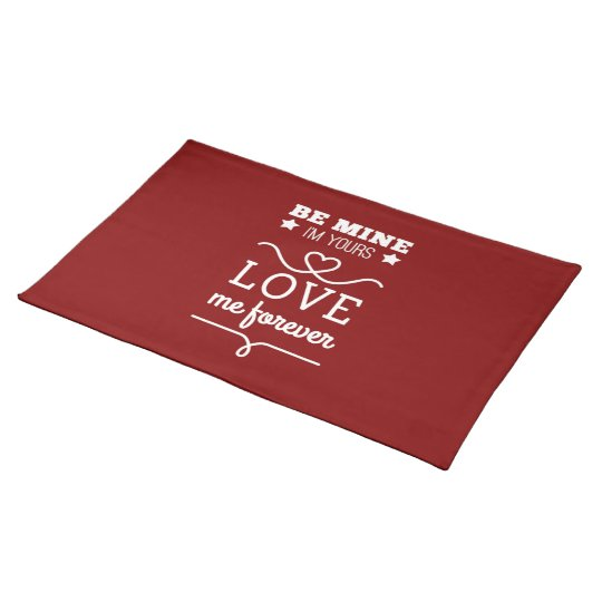 Be Mine I'm Yours, Love Me Forever Placemat