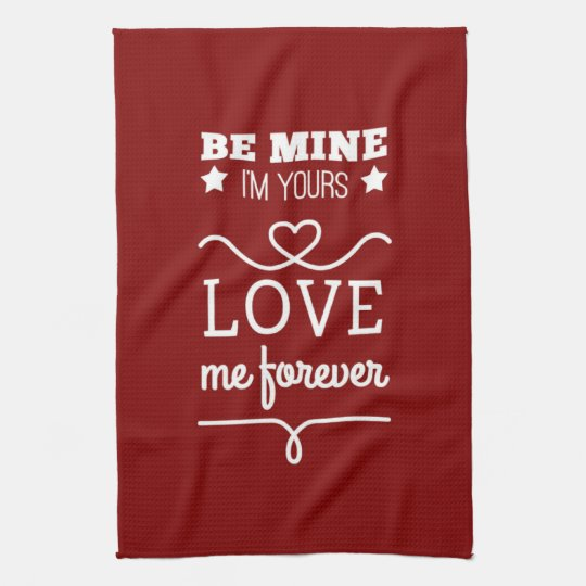 Be Mine I'm Yours, Love Me Forever Tea Towel