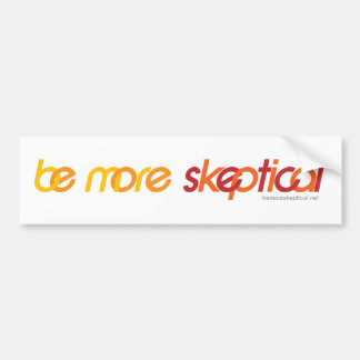 Be More Skeptical Bumper Sticker