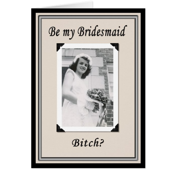 Be my Bridesmaid Bitch? Greeting Card