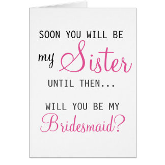 Be My Bridesmaid - Future Sister-in-law Greeting Card