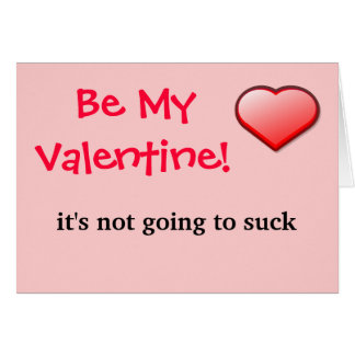 Be My Valentine it s not going to suck itself Card