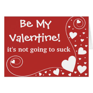 Be My Valentine it s not going to suck itself Greeting Cards