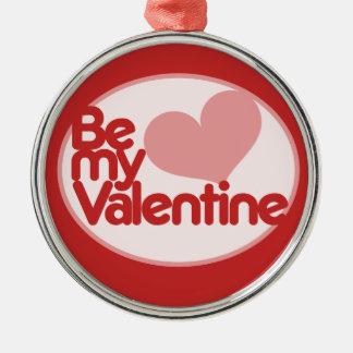Be my Valentine Round Metal Christmas Ornament