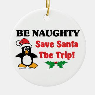 Be Naughty! Save Santa The Trip! Christmas Ornament