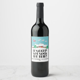 Be Naughty, Save Santa the trip, Funny Wine Label