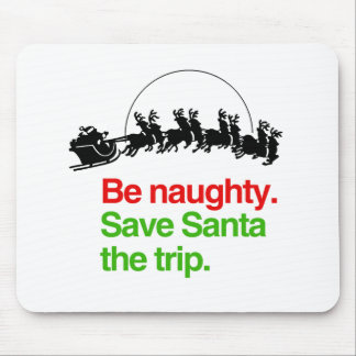 BE NAUGHTY SAVE SANTA THE TRIP -.png Mouse Pads