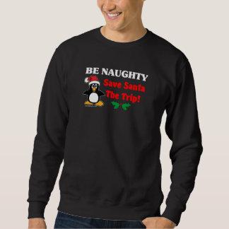 Be Naughty! Save Santa The Trip! Sweatshirt