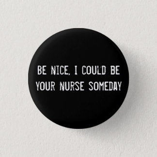 Be nice, I could be your nurse someday 3 Cm Round Badge