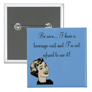 Be nice... I have a beverage cart and... 15 Cm Square Badge