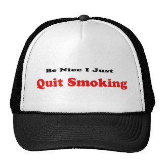 Be Nice I Just Quit Smoking Hat