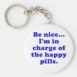Be Nice Im in Charge of the Happy Pills Key Ring