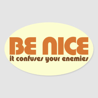 Be Nice it Confuses your enemies Oval Sticker