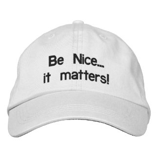 Be Nice... it matters! (hat) Embroidered Hat