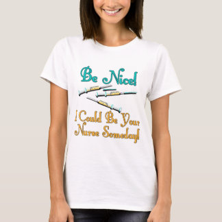 Be Nice - Nurse Humor T-Shirt